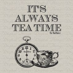 Alice In Wonderland Mad Hatter Quote Tea Time by DigitalThings. , via Etsy.