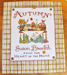 AUTUMN from the HEART of the HOME by Susan Branch.Due to popular demand,we are thrilled to announce that the 10th Anniversary Edition of Susan's Autumn book has been re- printed.Every book ordered here on Susan's website will be shipped from the Studio in California bearing Susan's original(each individually signed) signature.