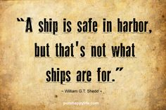 #quotes more on purehappylife.com - A ship is safe in harbor, but that's not what ships are for.