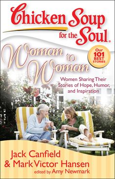 Chicken Soup for the Soul: Woman to Woman: Women Sharing Their Stories of Hope, Humor, and Inspiration by Jack Canfield, Mark Victor Hansen, Amy Newmark 1935096044 9781935096047 How To Thicken Soup, Soup For The Soul, Jack Canfield, Perfect Strangers, Book Nooks, Books To Read, Author, Woman, Inspiration