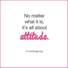 No matter what it is, it's all about attitude. - Sandra Galati :: wordhugs.org