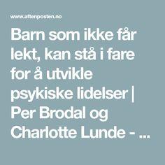 Barn som ikke får lekt, kan stå i fare for å utvikle psykiske lidelser   Per Brodal og Charlotte Lunde - Aftenposten Lund