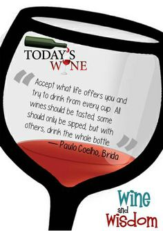 """""""Accept what life offers you and try to drink from every cup. All wines should be tasted; some should only be sipped, but with others, drink the whole bottle.""""  ― Paulo Coelho, Brida  #todayswine #wineandwisdom"""