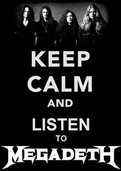Keep Calm and listen to Megadeth!