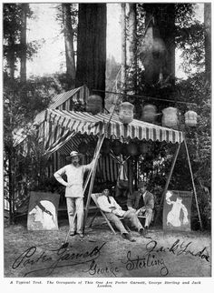 A Bohemian tent in the 1900s, sheltering Porter Garnett, George Sterling and Jack London.
