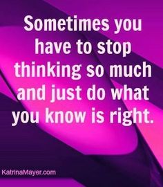 """Stop thinking so much"" quote via www.KatrinaMayer.com"