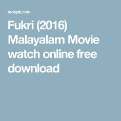 Fukri (2016) Malayalam Movie watch online free download