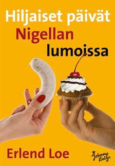 Erlend Loe, Hiljaiset päivät Nigellan lumoissa (2011). Hilarious.