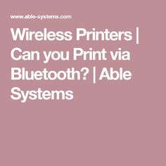 Wireless Printers | Can you Print via Bluetooth? | Able Systems