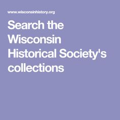 Search the Wisconsin Historical Society's collections