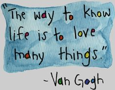 """The way to know life is to love many things."" ~ Van Gogh #quote"