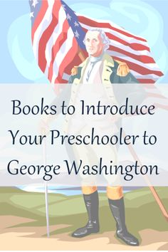 Books to Introduce Your Preschooler to George Washington (I am pinning under kindergarten b/c that is when I will start)