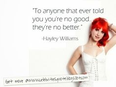 To anyone that ever told you you're no good they're no better Hayley William Hayley Williams Quotes, Celebrity Quotes, Celebration Quotes, Told You So, Celebrities, Women, Celebs, Celebrity