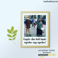 Couples that hold hands together stay together!  Lost and Found - The Novel Now exclusively available on Amazon.