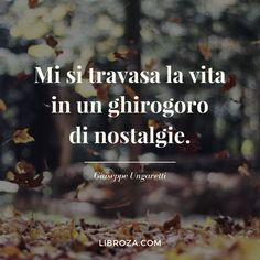 Mi si travasa la vita in un ghirogoro di nostalgie. (Giuseppe Ungaretti) - Libroza.com