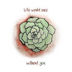 Kitchen Puns - Life Would Succ (Kitchen Humor) - Succulents - Water Color Art Print - House Warming - Hostess