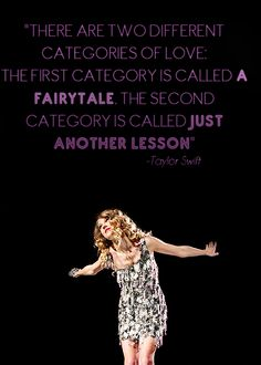 There are two different categories of love; the first category is called a fairytale, the second category is called just another lesson.
