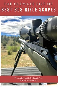 8 Best Scopes For 308 Rifle (Get These!! You Wonu0027t Waste $5K Like I Did)