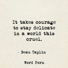 Stay delicate in a cruel world