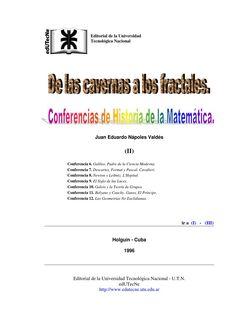 Historia matematica 02  Conferencia 6. Galileo, Padre de la Ciencia Moderna. Conferencia 7. Descartes, Fermat y Pascal. Cavalieri. Conferencia 8. Newton y Leibniz. L'Hopital. Conferencia 9. El Siglo de las Luces. Conferencia 10. Galois y la Teoría de Grupos. Conferencia 11. Bolzano y Cauchy. Gauss, El Príncipe. Conferencia 12. Las Geometrías No Euclidianas.