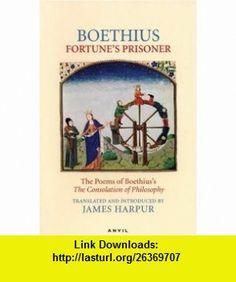 Fortunes Prisoner The Poems of Boethiuss The Consolation of Philosophy (9780856464034) Anicius Manlius Severinus Boethius, James Harpur , ISBN-10: 0856464031  , ISBN-13: 978-0856464034 ,  , tutorials , pdf , ebook , torrent , downloads , rapidshare , filesonic , hotfile , megaupload , fileserve