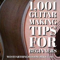 1,001 guitar making tips for beginners. Enjoy.