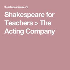 Shakespeare for Teachers  > The Acting Company