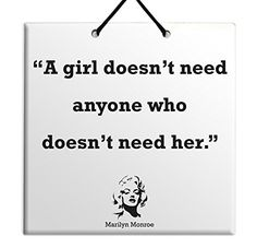 """Marilyn Monroe Quote Ceramic Wall Hanging Art Sign 15x15 CM -""""A girl doesn't need anyone who doesn't need her."""". Housewares Plaque TILE Home Decor Gift Body-Soul-n-Spirit Quotes http://www.amazon.co.uk/dp/B00O6PCIFA/ref=cm_sw_r_pi_dp_Gl5sub1KCK9BV"""