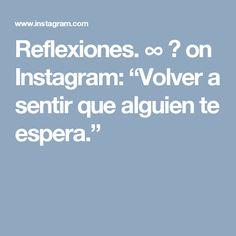 """Reflexiones. ∞  ❄ on Instagram: """"Volver a sentir que alguien te espera."""""""
