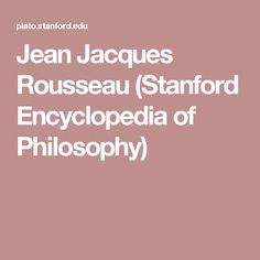 Jean Jacques Rousseau (Stanford Encyclopedia of Philosophy)