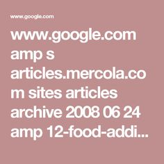 www.google.com amp s articles.mercola.com sites articles archive 2008 06 24 amp 12-food-additives-to-avoid.aspx