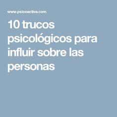 10 trucos psicológicos para influir sobre las personas