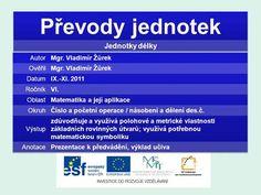 Převody jednotek Jednotky délky Autor Mgr. Vladimír Žůrek Ověřil Datum> Daegu, Author