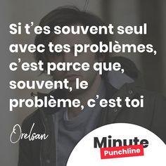 """""""Si tes souvent seul avec tes problèmes cest parce que souvent le problème cest toi."""" @orelsan  #rap #rapfr #rapfrancais #orelsan #orelfan #casseursflowters  #punch #punchline #punchlines #citation #minutepunchline"""