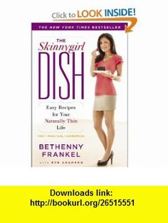 The Skinnygirl Dish Easy Recipes for Your Naturally Thin Life (9781416597995) Bethenny Frankel, Eve Adamson , ISBN-10: 1416597999  , ISBN-13: 978-1416597995 ,  , tutorials , pdf , ebook , torrent , downloads , rapidshare , filesonic , hotfile , megaupload , fileserve