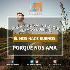 #Dios no nos #ama porque seamos buenos #Dios nos hace bueno porque nos #Ama. #biblia #bible #charlesmilander