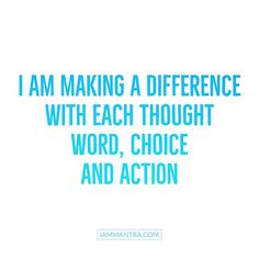 Todays Mantra: I AM making a difference with each thought word choice and action.  #iam #mantra #iammantra #makeadifference  #conscious #consciousliving #affirmation #meditation #intention #prayer #vibration