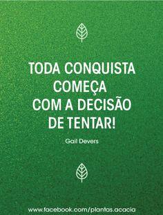 """Motivação. """"Toda conquista começa com a decisão de tentar"""""""
