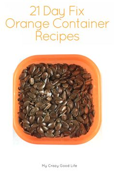 21 Day Fix Orange Container Recipes try to make great use of that little container! Seeds and oils can make or break a lot of dishes, use them wisely!