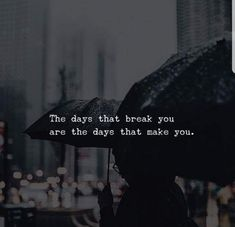Positive Quotes : QUOTATION – Image : Quotes Of the day – Description The days that break you. Sharing is Power – Don't forget to share this quote ! Quotes Mind, Quotes Thoughts, Work Quotes, Wisdom Quotes, True Quotes, Inspire Quotes, Baby Quotes, Encouragement Quotes, Quotes Quotes