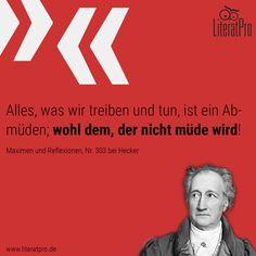 Bild von Goethe mit Zitat Alles, was wir treiben und tun, ist ein Abmüden; wohl dem, der nicht müde wird