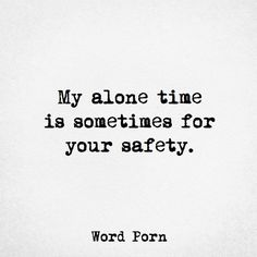 My alone time is sometimes for your safety. Proud Quotes, Love Me Quotes, Book Quotes, Life Quotes, Vision Quotes, Funny As Hell, Funny Me, Funny Stuff, Funny Shit