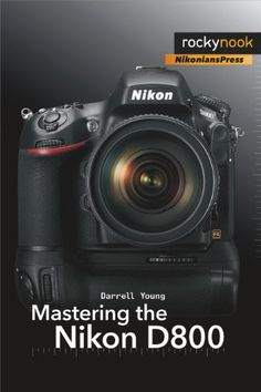 Mastering the Nikon D800 - Nikon D800 Digital-DSLR FX-format Camera…