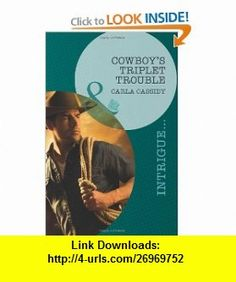 Cowboy Triplet Trouble (Intrigue) (9780263895360) Carla Cassidy , ISBN-10: 026389536X  , ISBN-13: 978-0263895360 ,  , tutorials , pdf , ebook , torrent , downloads , rapidshare , filesonic , hotfile , megaupload , fileserve