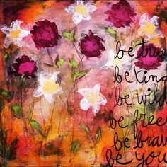 be true, be kind, be wild, be free, be brave, be you  floral canvas quote