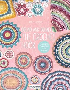 Round and Round the Crochet Hook: Patterns to Inspire and...