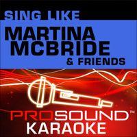 Sing Like Martina McBride and Friends (Karaoke Performance Tracks) by ProSound Karaoke Band