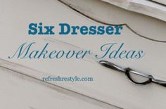 Dresser Makeovers {Six Ideas} - Refresh Restyle #diy #paintedfurniture #upcycle