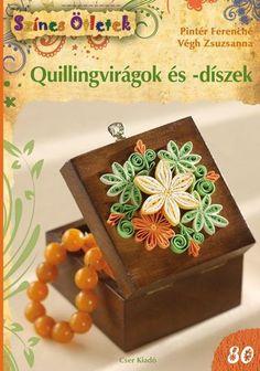 Quilling könyv - virágok és díszek (Színes Ötletek 80.)