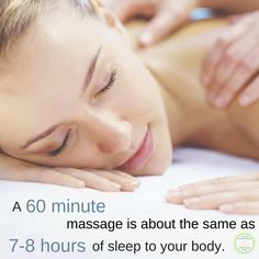 Do you know, a 60 minute massage is about the same as 7-8 hours of sleep to your body?